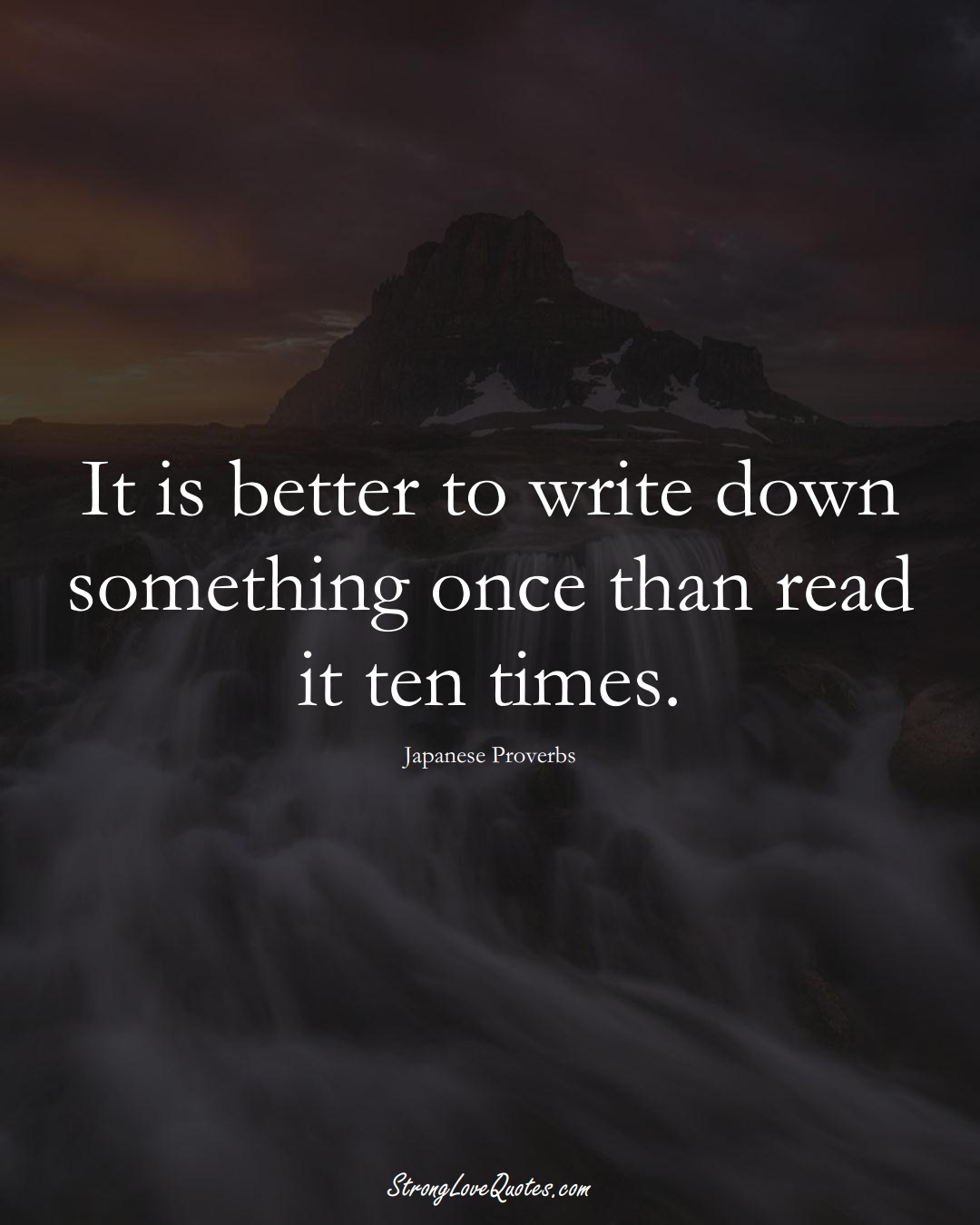It is better to write down something once than read it ten times. (Japanese Sayings);  #AsianSayings