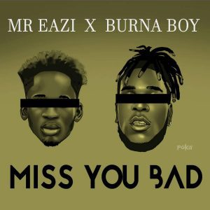 Mr Eazi Ft. Burna Boy - Miss You Bad