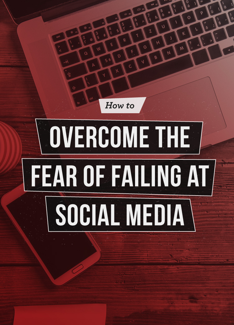 4 Ways to Overcome the Fear of Failure in Social Media