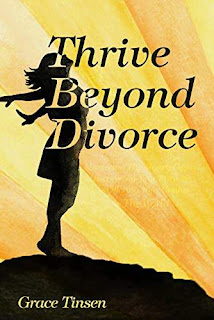Thrive Beyond Divorce: Mastering The Money Game, Discovering Your Purpose, and Offering Your Genius to The World by Grace Tinsen