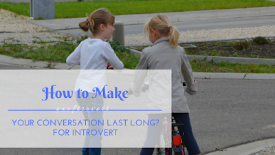 How to Make Your Conversation Last Long