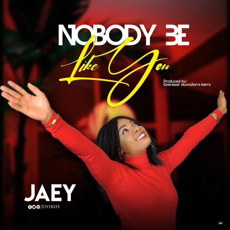 Jaey – Nobody Be Like You Mp3 Download