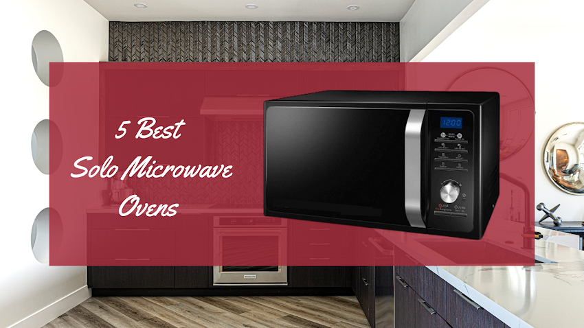 Top 5 Best Solo Microwave Ovens In India Under 6000 (2021)