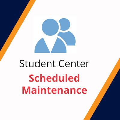 Student Center Poster.  Text: scheduled maintenance