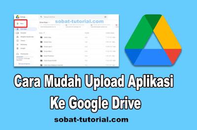 Cara Mudah Upload Aplikasi Ke Google Drive