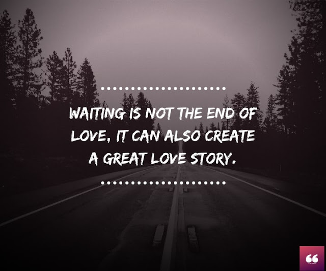 Waiting is not the end of love