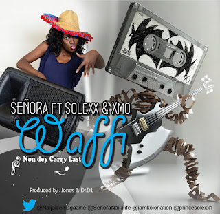 Music: SENORA FT SOLEXX + XMO - WAFFI NON DEY CARRY LAST | @iamkolonation Senora on  Twitter : @naijalife @senoranaijalife  @princesolexx1