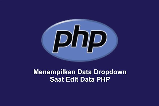 Menampilkan Data Dropdown Combo Box Saat Edit Data PHP