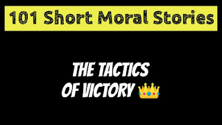 The Tactics Of Victory   Short Moral Stories