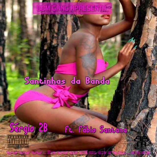 Sérgio 2B -  Santinhas da Banda (Ft. Fábio Santana)  [FREE DOWNLOAD]