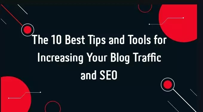 The 10 Best Tips and Tools for Increasing Your Blog Traffic and SEO (Without Being a Professional)