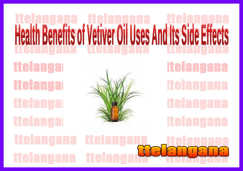 Health Benefits of Vetiver Oil Uses And Its Side Effects