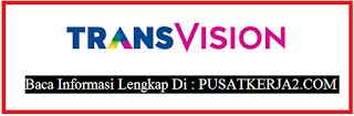 Loker Terbaru Transvision SMA Sederajat November 2019