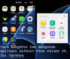 Cara Mengatur Dan Mengubah Aplikasi Default Pada Galaxy S8,Ini Caranya 1
