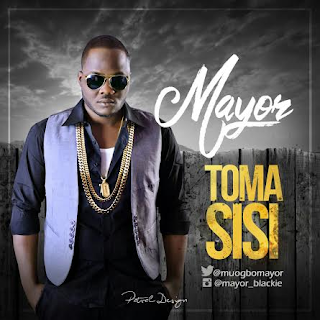 Music: Mayor - Toma Sisi @muogbomayor