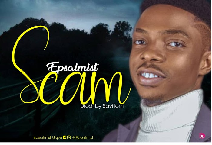"""[New Song] """"Scam"""" By Epsalmist"""