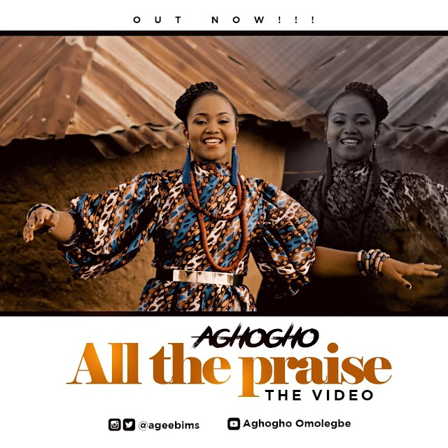 NEW MUSIC] : MP3 + VIDEO:  ALL THE PRAISE - AGHOGHO  | @ageebims, @naijagospelbeat