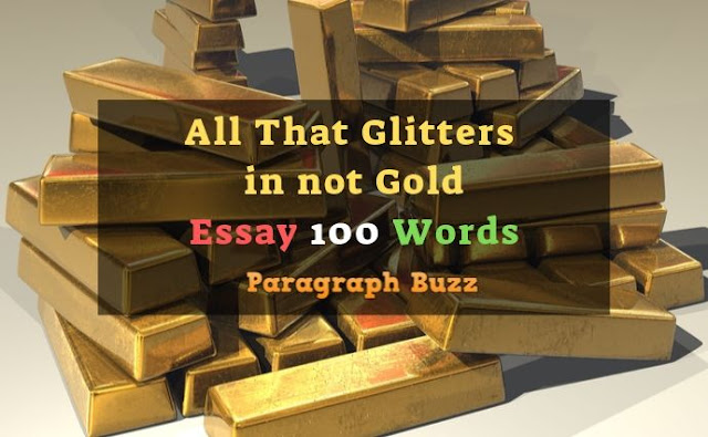 All That Glitters is not Gold Essay in 100 Words