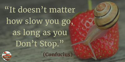 "71 Quotes About Life Being Hard But Getting Through It: ""It doesn't matter how slow you go, as long as you don't stop."" - Confucius"