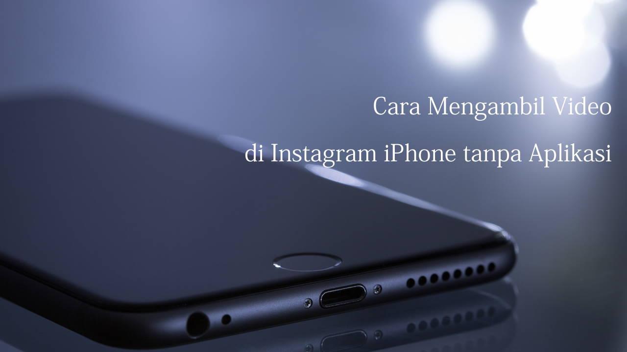Cara Mengambil Video di Instagram iPhone tanpa Aplikasi