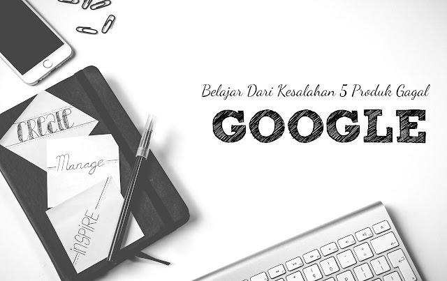 Belajar Dari Kesalahan 5 Produk Gagal Google