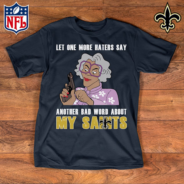 New Orleans Saints - Let One More Mater Say Another Bad Word About Shirt