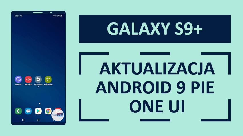 Samsung Galaxy S9+ Aktualizacja do Androida Pie oraz One UI
