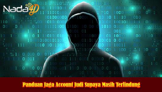 Panduan Jaga Account Judi Supaya Masih Terlindung