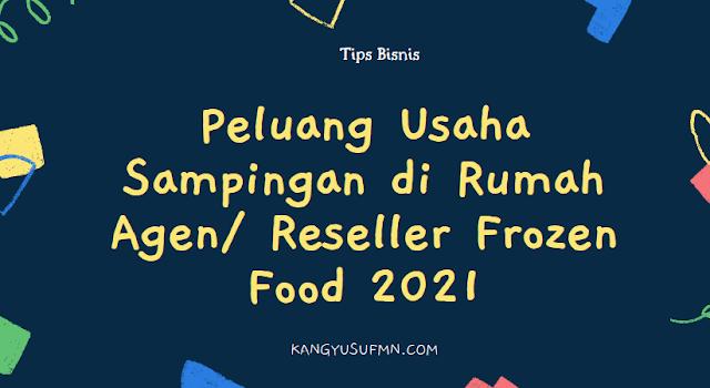 Peluang Usaha Sampingan di Rumah Agen Reseller Frozen Food 2021