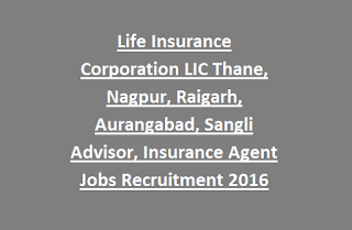 Life Insurance Corporation LIC Thane, Nagpur, Raigarh, Aurangabad, Sangli Advisor, Insurance Agent Jobs Recruitment 2016