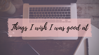 https://shirleycuypers.blogspot.com/2018/12/things-i-wish-i-was-good-at.html