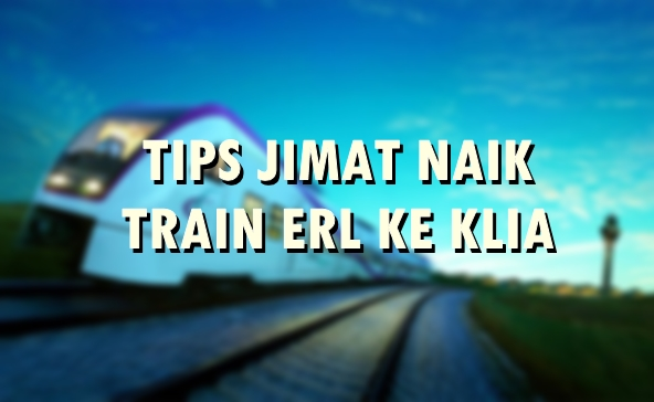 TIPS JIMAT NAIK TRAIN ERL KE KLIA