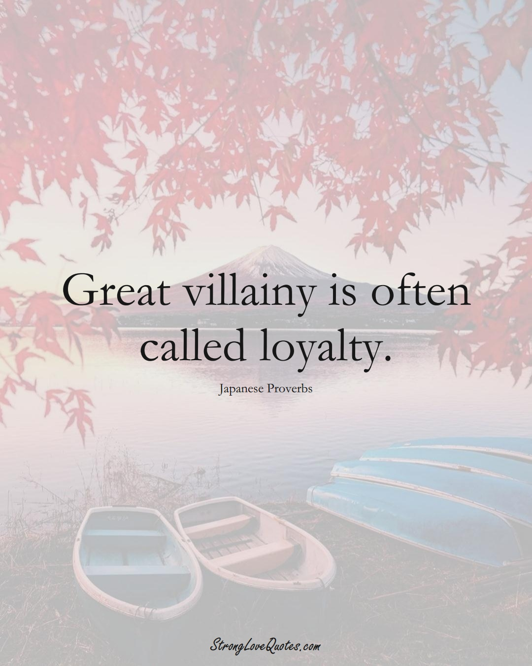 Great villainy is often called loyalty. (Japanese Sayings);  #AsianSayings