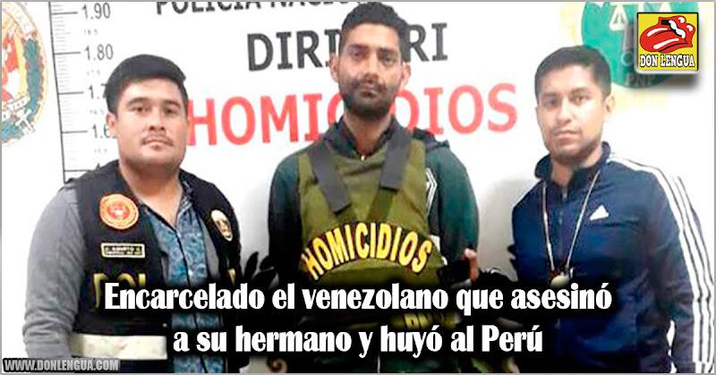 Encarcelado el venezolano que asesinó a su hermano y huyó al Perú