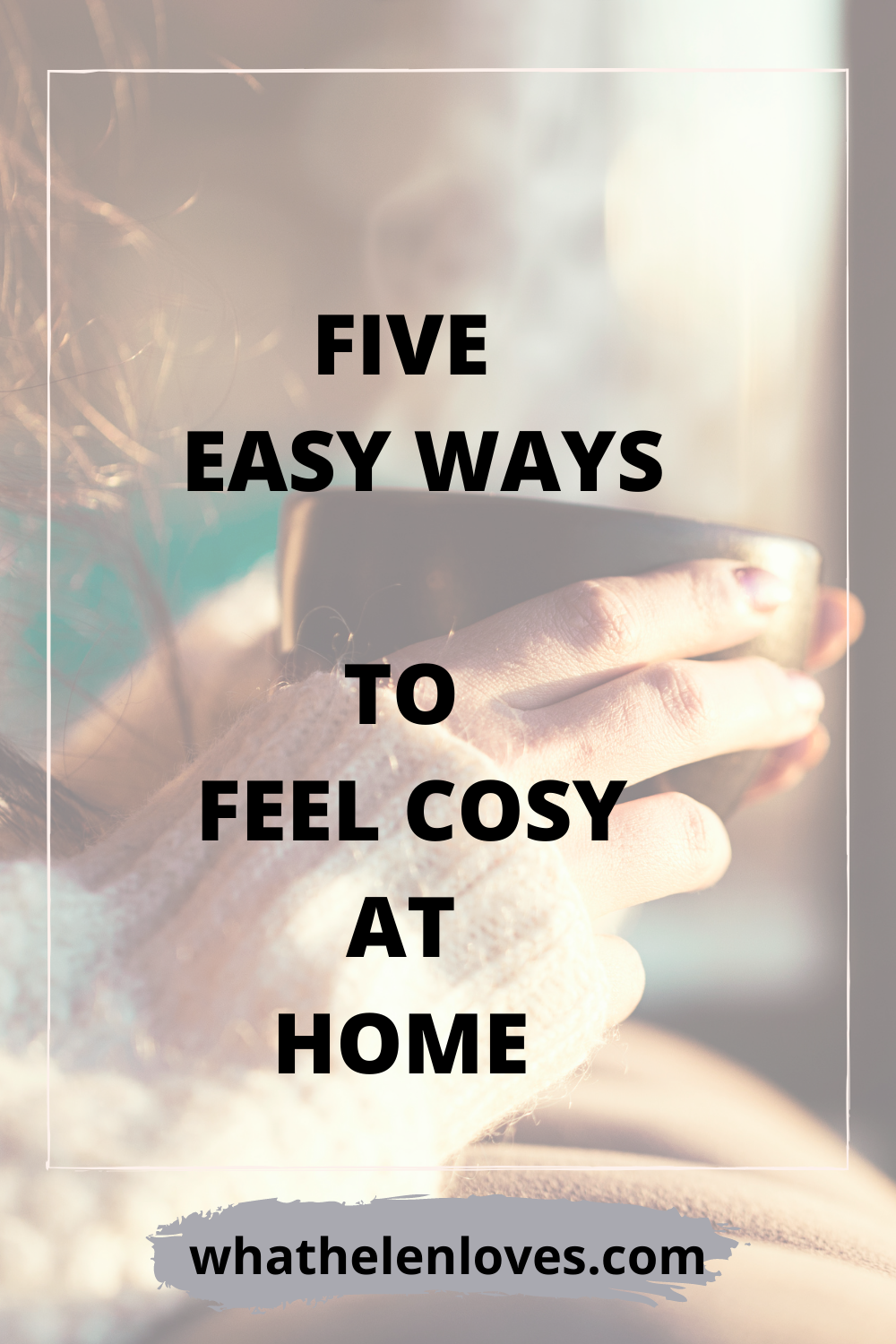 Pinterest pin for a post about five easy ways to feel cosy at home.