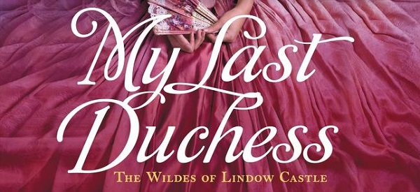 My Last Duchess. The Wildes of Lindow Castle.