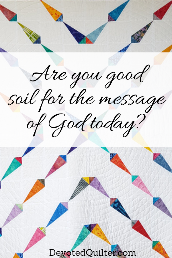 Are you good soil for God's message today | DevotedQuilter.com
