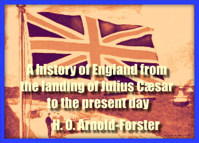 A history of England from the landing of Julius Cæsar to the present day (1913) PDF by H. O. Arnold-Forster