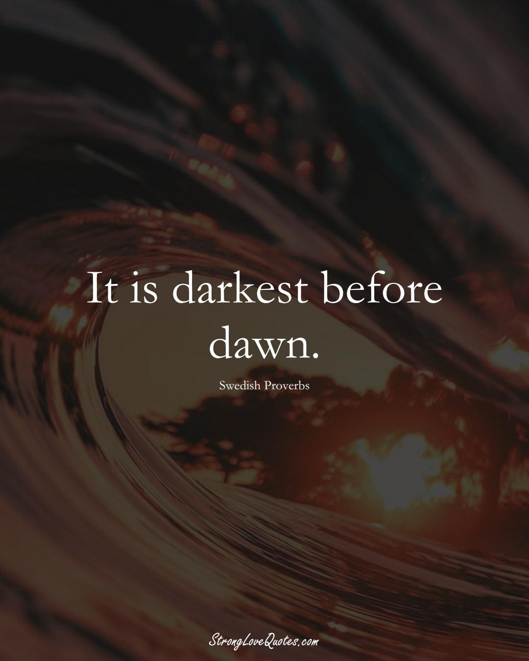It is darkest before dawn. (Swedish Sayings);  #EuropeanSayings