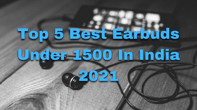 Top 5 Best Earbuds Under 1500 In India 2021