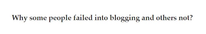 Mengapa beberapa orang gagal dalam blogging dan yang lainnya tidak
