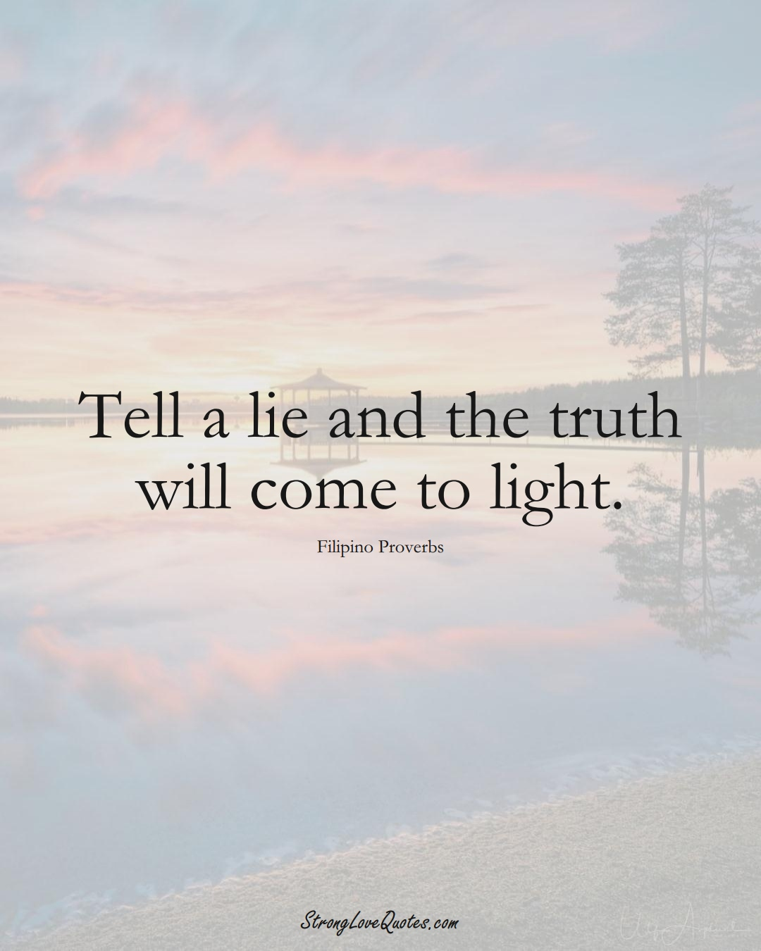 Tell a lie and the truth will come to light. (Filipino Sayings);  #AsianSayings