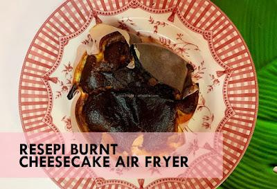 RESEPI BURNT CHEESECAKE AIR FRYER