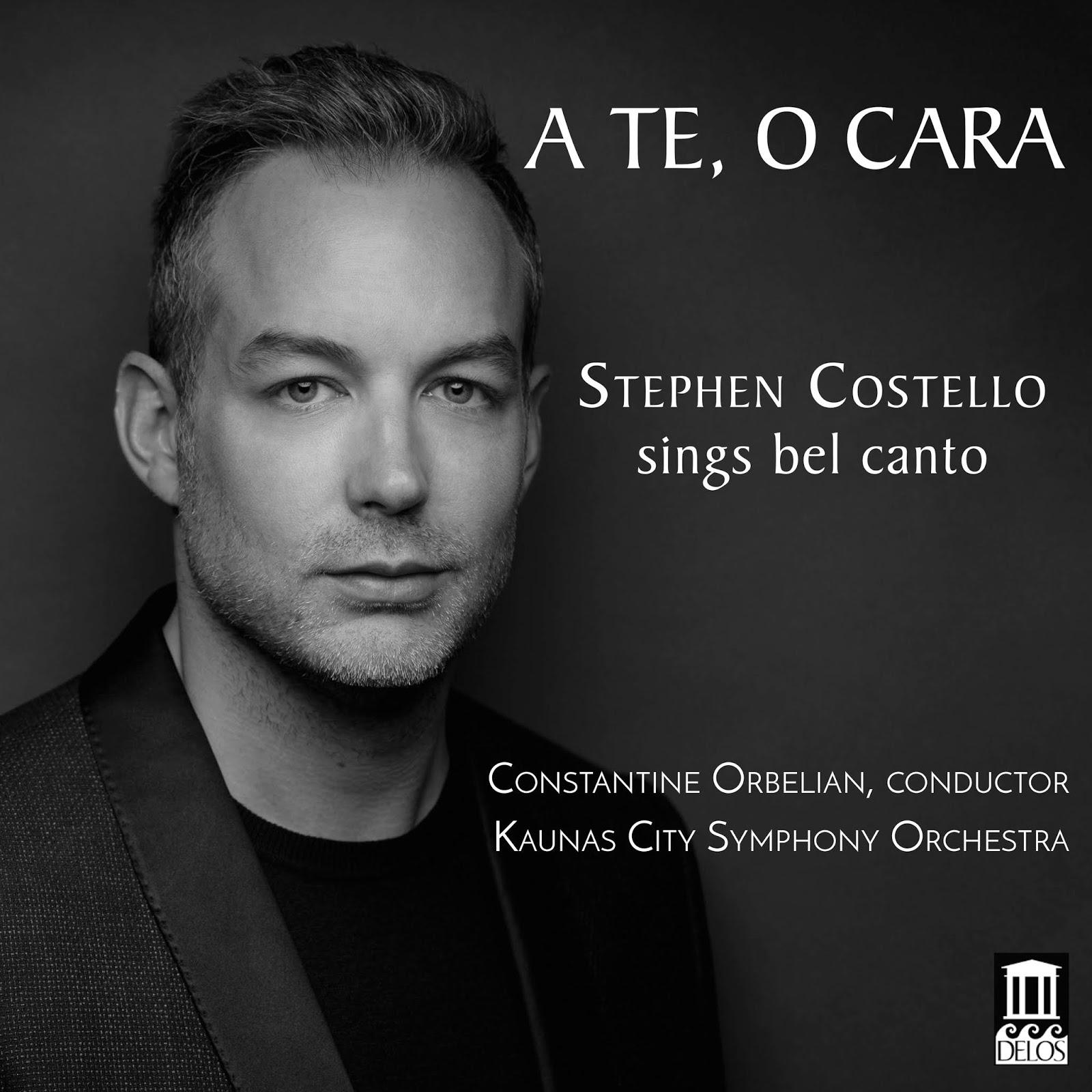 BEST VOCAL RECITAL DISC OF 2018: A TE, O CARA - Stephen Costello sings bel canto (Delos DE 3541)