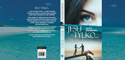 """Miłość silniejsza niż śmierć, czyli recenzja powieści """"Jeśli tylko..."""" Karoliny Klimkiewicz."""