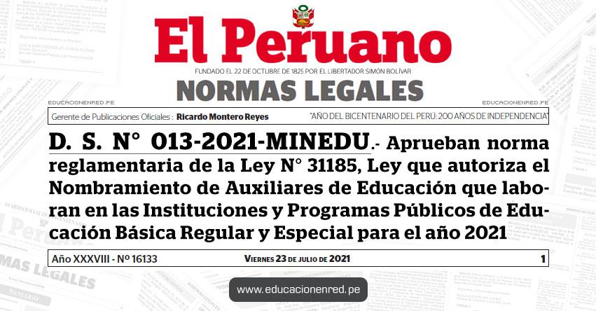 D. S. N° 013-2021-MINEDU.- Aprueban norma reglamentaria de la Ley N° 31185, Ley que autoriza el Nombramiento de Auxiliares de Educación que laboran en las Instituciones y Programas Públicos de Educación Básica Regular y Especial para el año 2021
