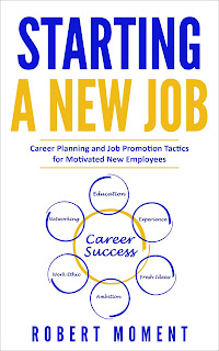 new employee guide, start a new job, career success, career change, career planning, job search, personal development, robert moment,