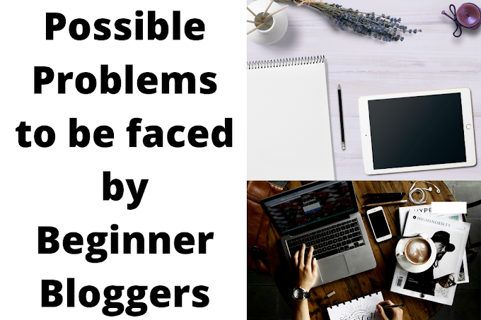 Possible Problems to be faced by Beginner Bloggers