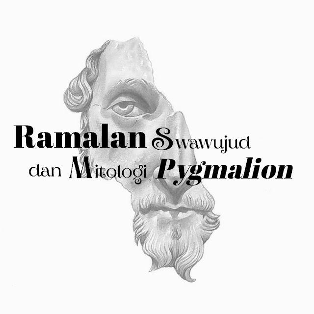 Ramalan Swawujud dan Mitologi Pygmalion