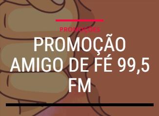 Cadastrar Promoção Amigo da Fé Rádio 99,5 FM iPhone 11 e Smart TV LED